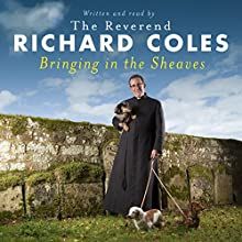 Bringing in the Sheaves: Wheat and Chaff from My Years as a Priest Audiobook by Richard Coles Narrated by Richard Coles