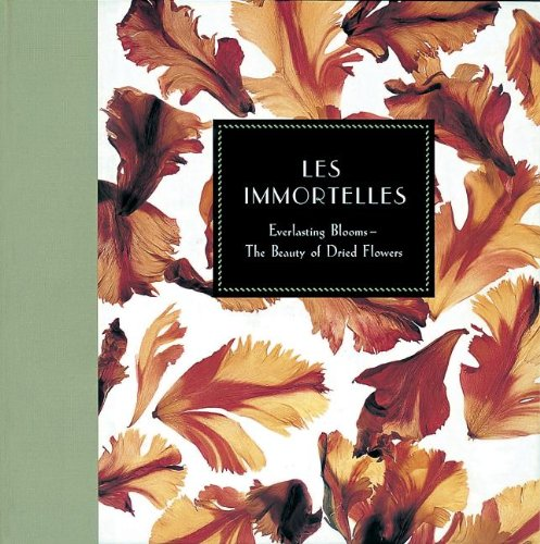 Les Immortelles: Everlasting Blooms - The Beauty of Dried Flowers PDF