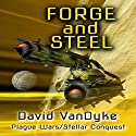 Forge and Steel: Three Plague Wars/Stellar Conquest Novelettes Audiobook by David VanDyke Narrated by Artie Sievers