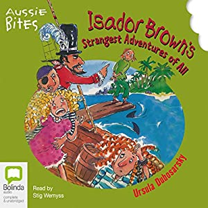 Aussie Bites: Isador Brown's Strangest Adventures of All | [Ursula Dubosarsky]