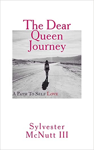The Dear Queen Journey: A Path To Self-Love written by Sylvester McNutt III