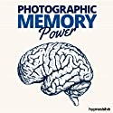 Photographic Memory Power Hypnosis: Explode Your Powers of Recall, Using Hypnosis  by Hypnosis Live Narrated by Hypnosis Live