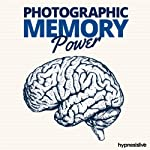 Photographic Memory Power Hypnosis: Explode Your Powers of Recall, Using Hypnosis |  Hypnosis Live
