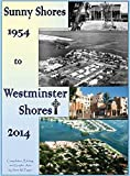 img - for Sunny Shores 1954 To Westminster Shores 2014: A Pictorial History book / textbook / text book