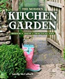 The Modern Kitchen Garden: Design. Ideas. Practical Tips