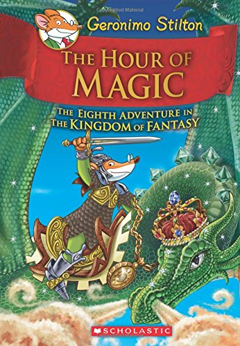 The Hour of Magic (Geronimo Stilton and the Kingdom of Fantasy #8)