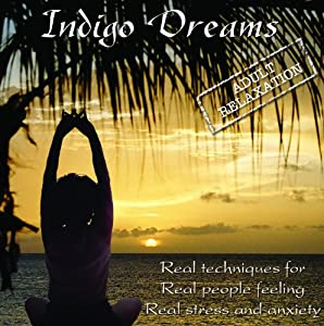 Indigo Dreams: Adult Relaxation-Guided Meditation/Relaxation Techniques decrease anxiety, stress, anger from Stress Free Kids, LLC