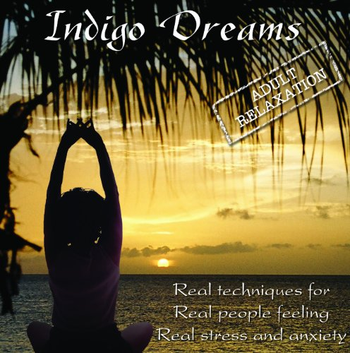Indigo Dreams: Adult Relaxation-Guided Meditation/Relaxation Techniques decrease anxiety, stress, anger by Lori Lite