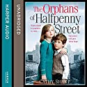 The Orphans of Halfpenny Street: Children's Home, Book 1 Audiobook by Cathy Sharp Narrated by Antonia Beamish