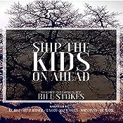 Ship the Kids on Ahead   [Bill Stokes]
