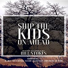 Ship the Kids on Ahead Audiobook by Bill Stokes Narrated by Sean Runnette, James Foster, Stefan Rudnicki, R.C. Bray, Xe Sands, Joe Hempel
