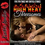 High Heat Threesomes: Magical Ménage a Trois Stories | Sadie Woods,Lilly Barlow,Emma O'Neil,Naomi Hicks,Aria Scarlett