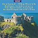 Ireland - The North: Belfast, Londonderry, The Sperrins, Armagh & the Kingdoms of Down: Travel Adventures Audiobook by Tina Neylon Narrated by Nicholas Patrella