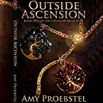 Outside Ascension: The Levels of Ascension, Book 1 | Amy Proebstel