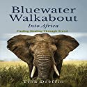 Bluewater Walkabout: Into Africa: Finding Healing Through Travel Audiobook by Tina Dreffin Narrated by Karen Commins