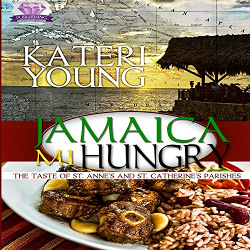 Jamaica Mi Hungry! by Kateri Young