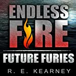 Future Furies: Endless Fire, Volume 1 | RE Kearney