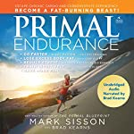 Primal Endurance: Escape Chronic Cardio and Carbohydrate Dependency, and Become a Fat-Burning Beast! | Mark Sisson,Brad Kearns