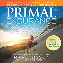 Primal Endurance: Escape Chronic Cardio and Carbohydrate Dependency, and Become a Fat-Burning Beast! | Livre audio Auteur(s) : Mark Sisson, Brad Kearns Narrateur(s) : Brad Kearns