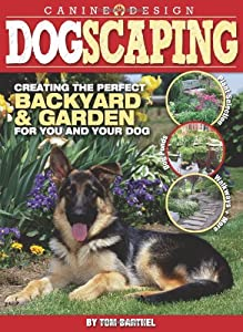 Dogscaping Creating The Perfect Backyard And Garden For You And Your Dog from BowTie Press