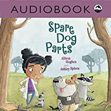 Spare Dog Parts Audiobook by Alison Hughes Narrated by Heather Gould