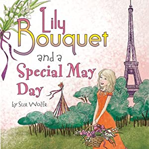 Lily Bouquet and a Special May Day | [Sue Wolfe]