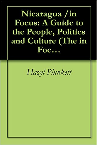 Nicaragua /in Focus: A Guide to the People, Politics and Culture (The in Focus Guides) written by Hazel Plunkett
