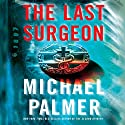 The Last Surgeon (       UNABRIDGED) by Michael Palmer Narrated by John Bedford Lloyd