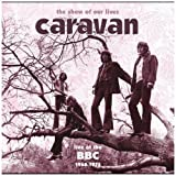 Show of Our Lives: Caravan at BBC 1968-1975 by Caravan (2007-08-20)