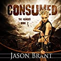 Consumed: The Hunger, Volume 2 Audiobook by Jason Brant Narrated by Wayne June
