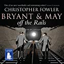 Bryant and May Off the Rails Audiobook by Christopher Fowler Narrated by Tim Goodman