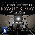 Bryant and May Off the Rails (       UNABRIDGED) by Christopher Fowler Narrated by Tim Goodman