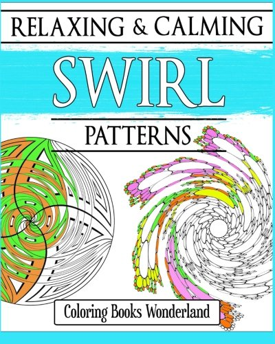 Relaxing and Calming Swirl Patterns - Coloring Books For Grownups (Volume 3)