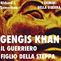 Gengis Khan: il guerriero figlio della steppa [Genghis Khan: The Warrior Son of the Steppes] Audiobook by Richard J. Samuelson Narrated by Max Duprè, Mauro Ferreri