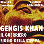 Gengis Khan: il guerriero figlio della steppa [Genghis Khan: The Warrior Son of the Steppes] | Richard J. Samuelson