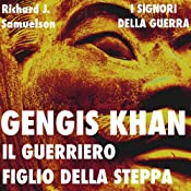 Gengis Khan: il guerriero figlio della steppa [Genghis Khan: The Warrior Son of the Steppes] | [Richard J. Samuelson]