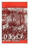 Trade Unions in Britain (Spokesman university paperback) (0851242944) by Coates, Ken