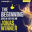 The Beginning: Berlin Gothic, Book 1 Audiobook by Jonas Winner, Edwin Miles (translator) Narrated by Mikael Naramore