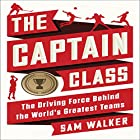 The Captain Class: The Hidden Force That Creates the World's Greatest Teams Hörbuch von Sam Walker Gesprochen von: Keith Szarabajka