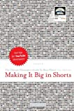 Making It Big in Shorts: The Ultimate Filmmaker's Guide to Short Films