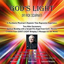God's Light: A Forensic Psychiatric Physician's Experience of Creation from God's Light Audiobook by Dr. Rick Scarnati Narrated by Dr. Rick Scarnati