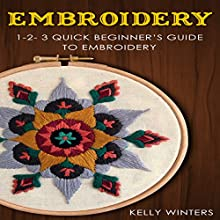 Embroidery: 1-2-3 Quick Beginner's Guide to Embroidery Audiobook by Kelly Winters Narrated by Millian Quinteros