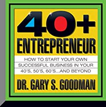 The Forty-Plus Entrepreneur: How to Start a Successful Business in Your 40's, 50's and Beyond  by Gary Goodman Narrated by Gary Goodman