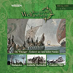 Reise durch die Weltgeschichte, 800 bis 1000 n.Chr. (WISSEN) Hörbuch