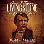 How I Found Livingstone in Central Africa | Henry M. Stanley