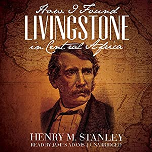 How I Found Livingstone in Central Africa Audiobook