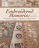 Embroidered Memories: 375 Embroidery Designs ? 2 Alphabets ? 13 Basic Stitches ? For Crazy Quilts, Clothing, Accessories...