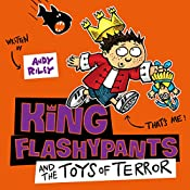 King Flashypants and the Toys of Terror: King Flashypants, Book 3 | Andy Riley