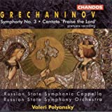 "Grechaninov: Symphony No. 3 / Cantata, ""Praise the Lord"""