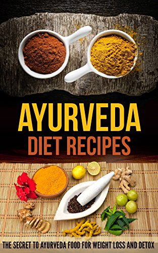 Ayurveda Diet Recipes: The Secret to Ayurveda Food for Weight Loss and Detox (Ayurveda Food compare prices)